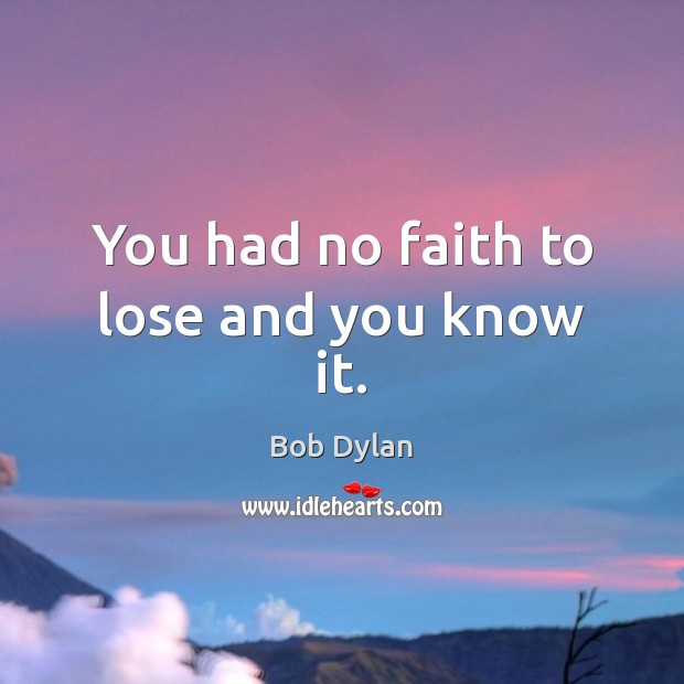 You had no faith to lose and you know it. Image