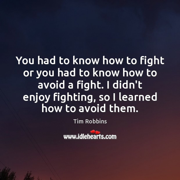 You had to know how to fight or you had to know Tim Robbins Picture Quote