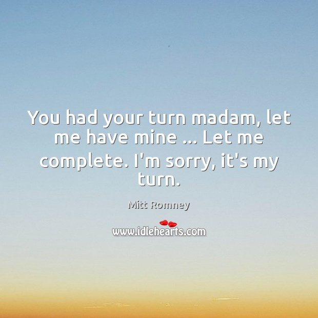 You had your turn madam, let me have mine … Let me complete. I'm sorry, it's my turn. Image