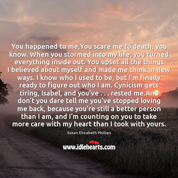 You happened to me,You scare me to death, you know. When Susan Elizabeth Phillips Picture Quote