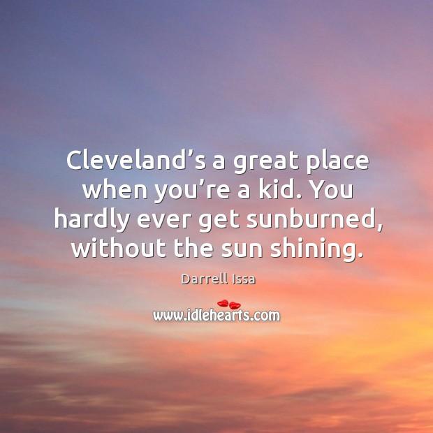 You hardly ever get sunburned, without the sun shining. Image