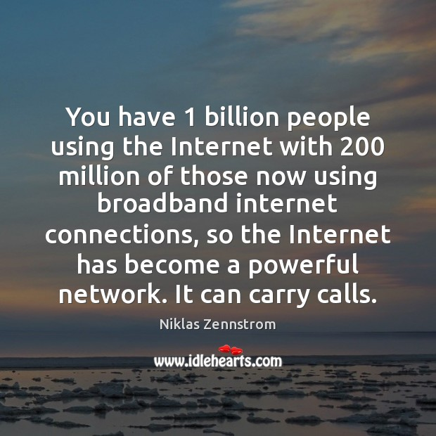 You have 1 billion people using the Internet with 200 million of those now Image