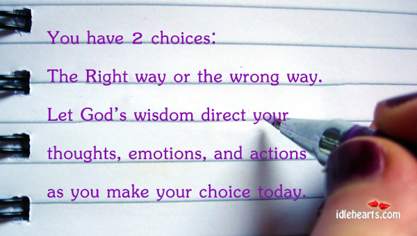You Have 2 Choices: The Right Way Or The Wrong Way…