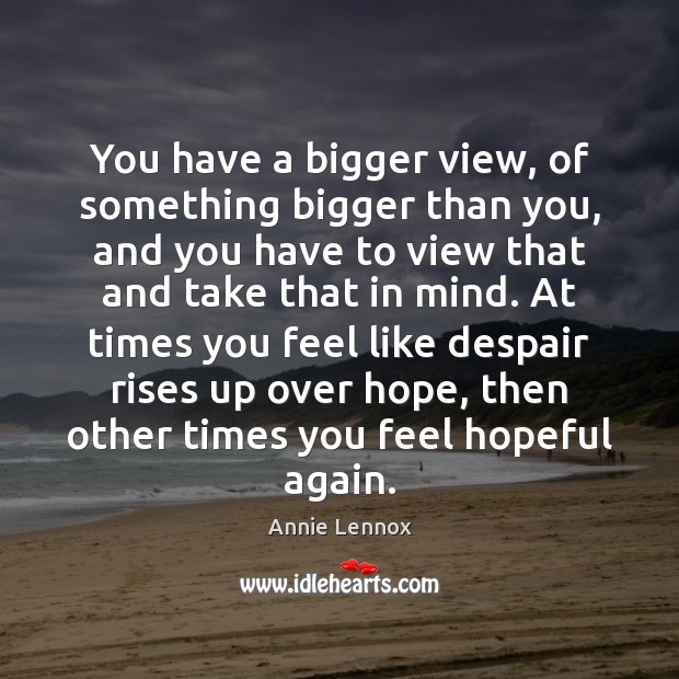 Image, You have a bigger view, of something bigger than you, and you