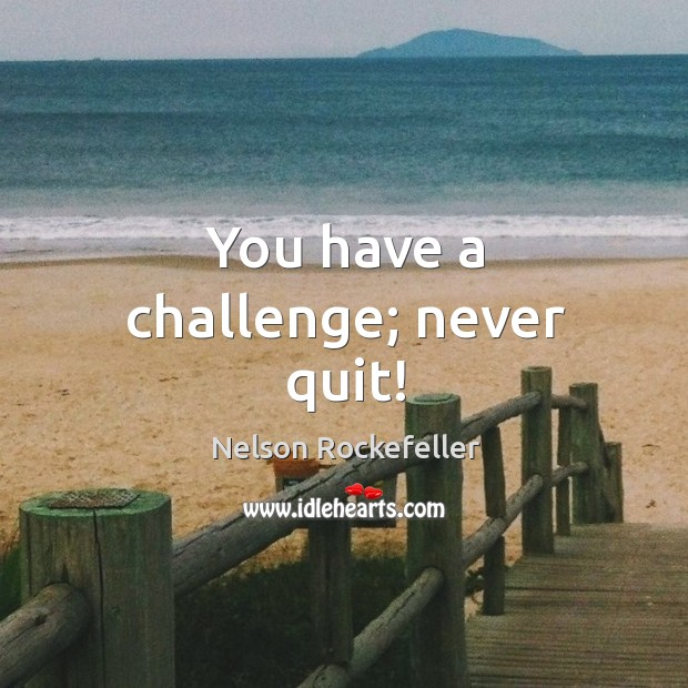 Image, You have a challenge; never quit!