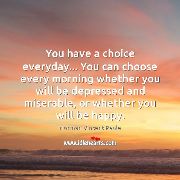 Image, You have a choice everyday… You can choose every morning whether you