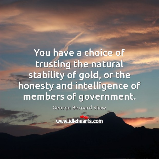 Image, You have a choice of trusting the natural stability of gold, or