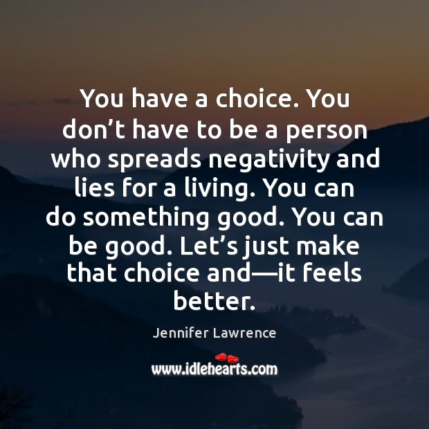 You have a choice. You don't have to be a person Jennifer Lawrence Picture Quote