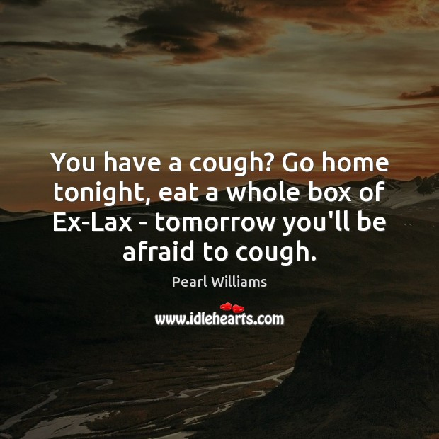 You have a cough? Go home tonight, eat a whole box of Get Well Love Messages Image