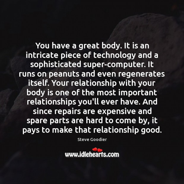 You have a great body. It is an intricate piece of technology Steve Goodier Picture Quote