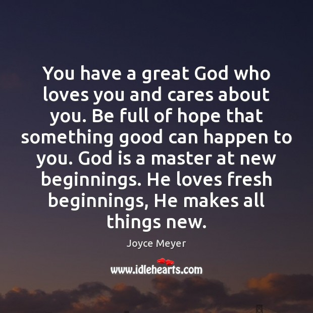You have a great God who loves you and cares about you. Image