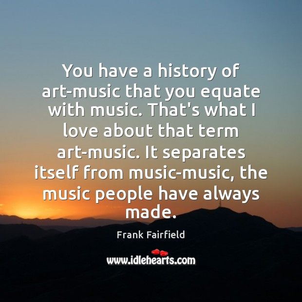 You have a history of art-music that you equate with music. That's Image