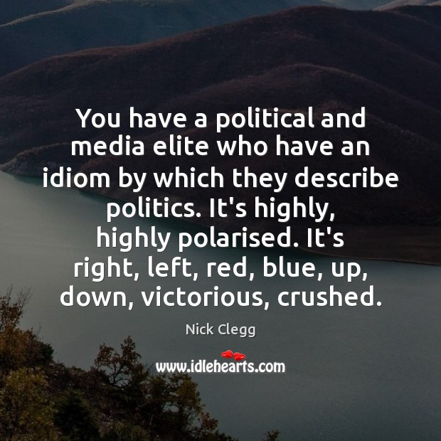 You have a political and media elite who have an idiom by Nick Clegg Picture Quote