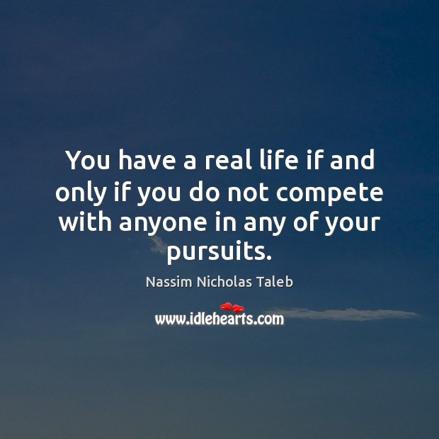 You have a real life if and only if you do not Nassim Nicholas Taleb Picture Quote