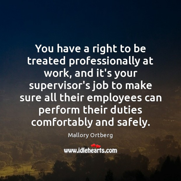 You have a right to be treated professionally at work, and it's Mallory Ortberg Picture Quote