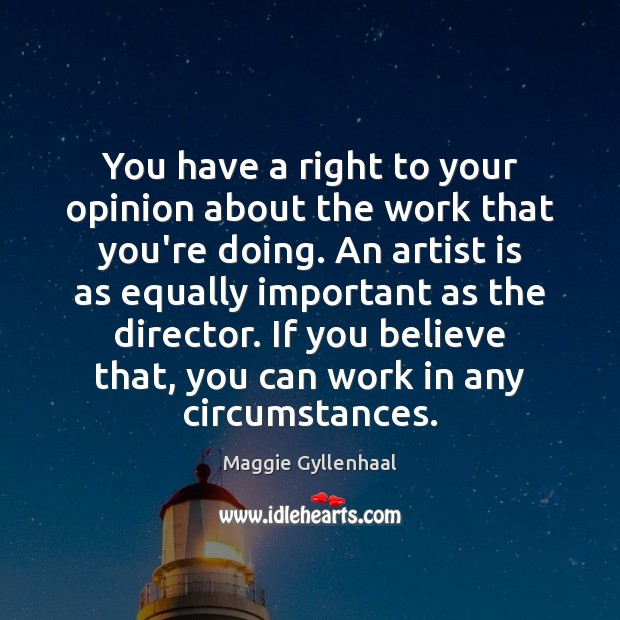 You have a right to your opinion about the work that you're Image