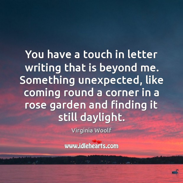 Image, You have a touch in letter writing that is beyond me. Something