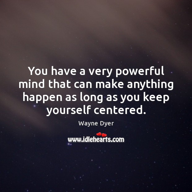 Image, You have a very powerful mind that can make anything happen as