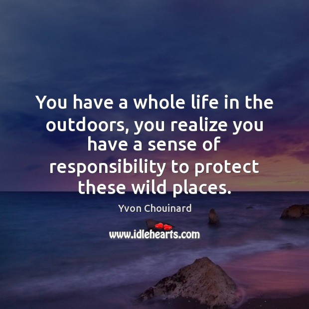 Image, You have a whole life in the outdoors, you realize you have