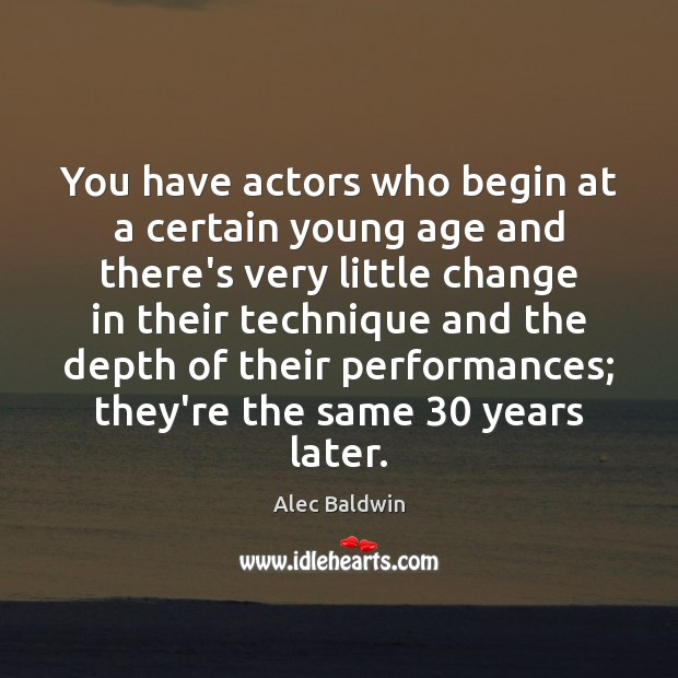 Image, You have actors who begin at a certain young age and there's