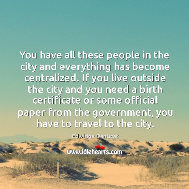 You have all these people in the city and everything has become centralized. Image