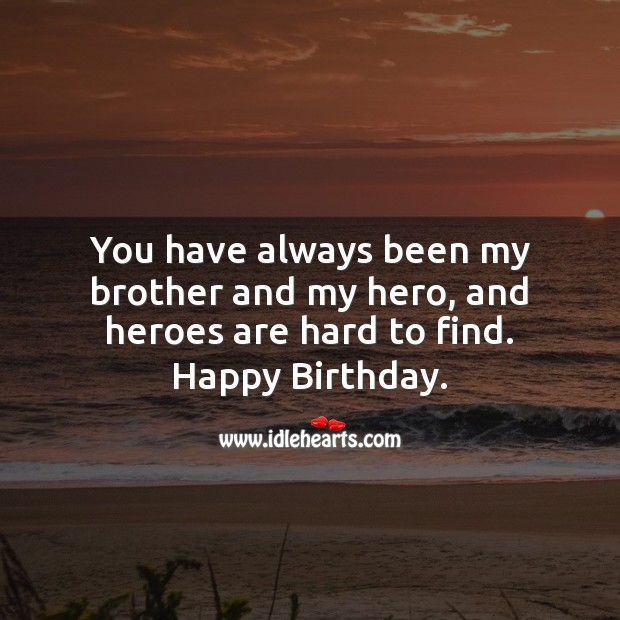 You have always been my brother and my hero, and heroes are hard to find. Image