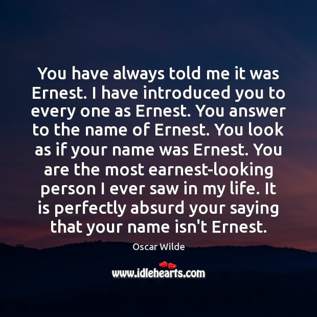 Image, You have always told me it was Ernest. I have introduced you