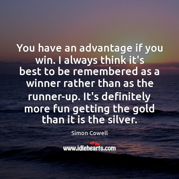 You have an advantage if you win. I always think it's best Image