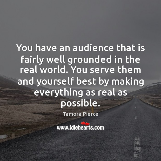 You have an audience that is fairly well grounded in the real Tamora Pierce Picture Quote