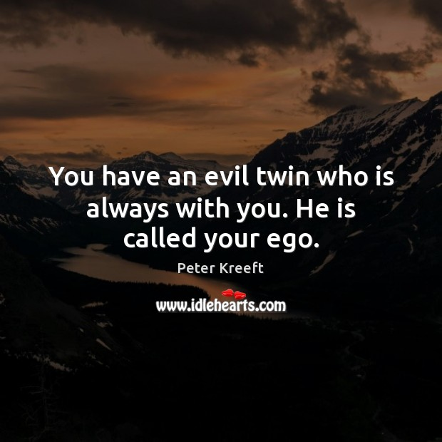 Image, You have an evil twin who is always with you. He is called your ego.