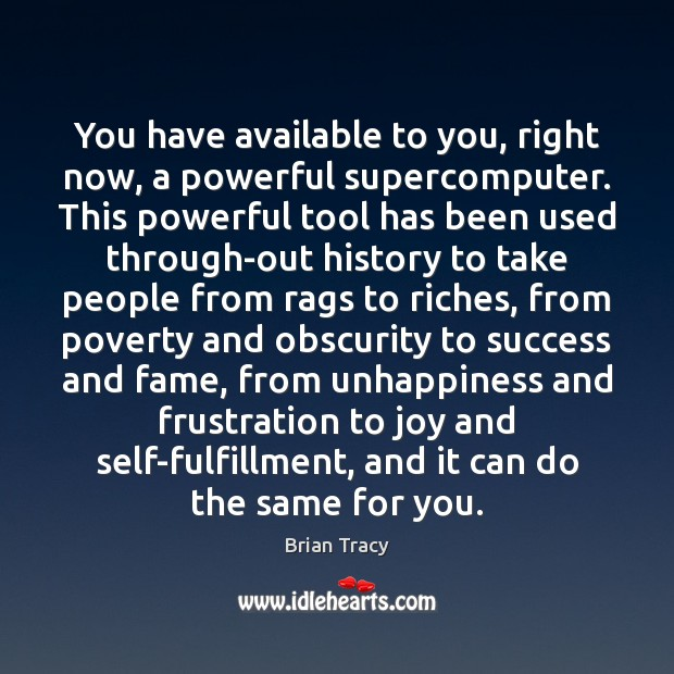 You have available to you, right now, a powerful supercomputer. This powerful Brian Tracy Picture Quote