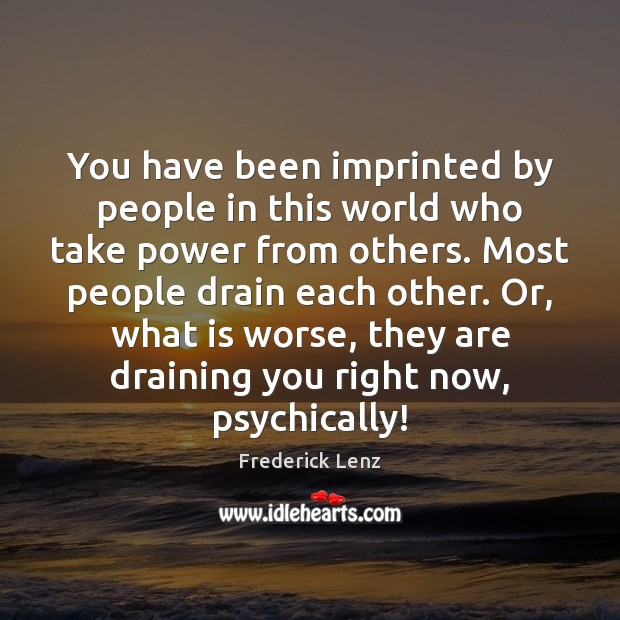 You have been imprinted by people in this world who take power Image