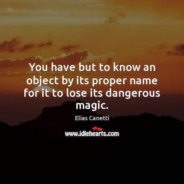 Image, You have but to know an object by its proper name for it to lose its dangerous magic.