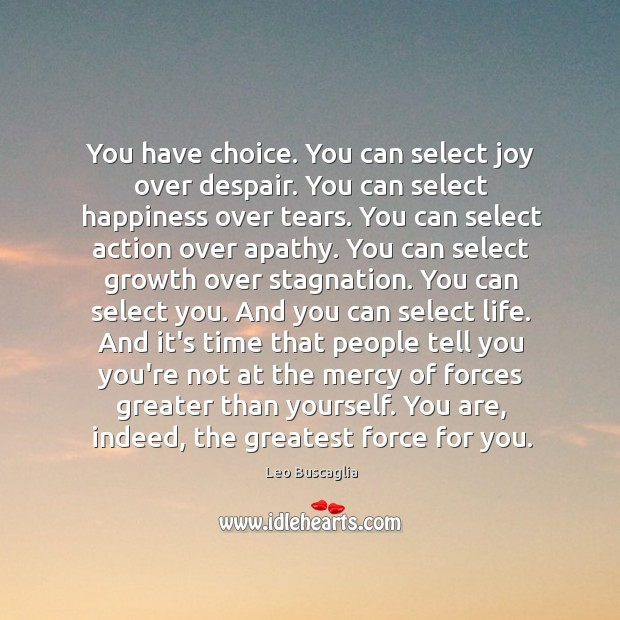 Image, You have choice. You can select joy over despair. You can select