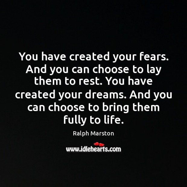 You have created your fears. And you can choose to lay them Ralph Marston Picture Quote