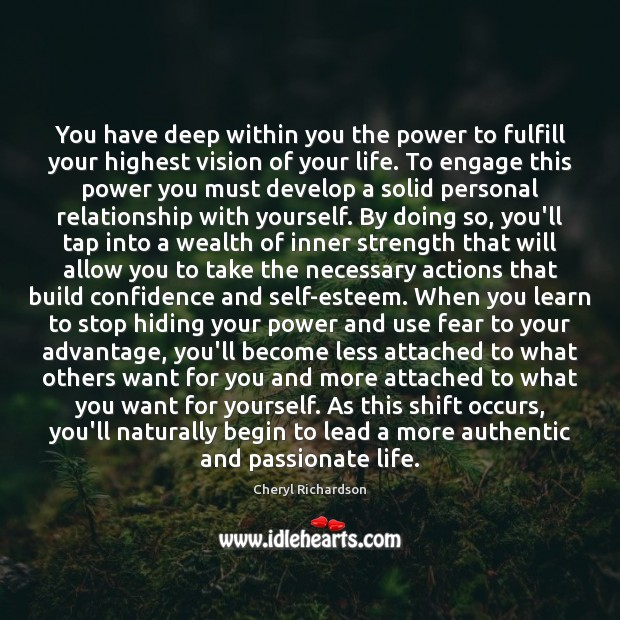 You have deep within you the power to fulfill your highest vision Cheryl Richardson Picture Quote