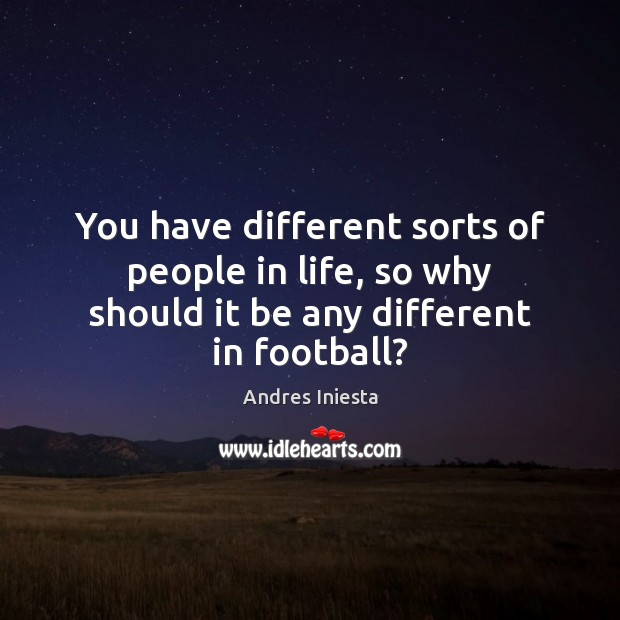 Image, You have different sorts of people in life, so why should it be any different in football?