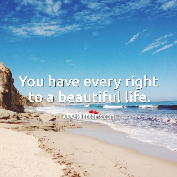 You have every right to a beautiful life. Image