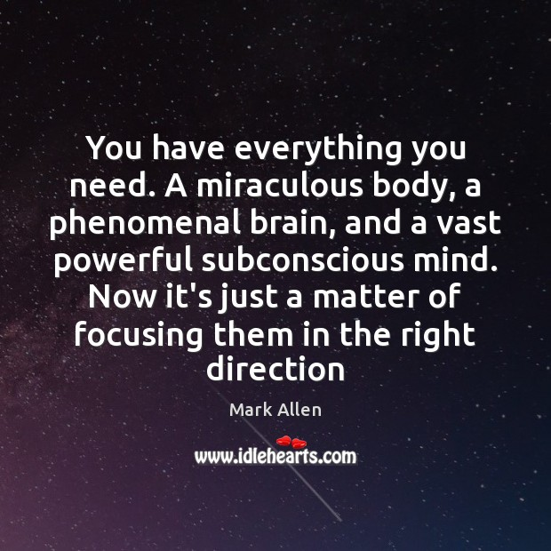 You have everything you need. A miraculous body, a phenomenal brain, and Image