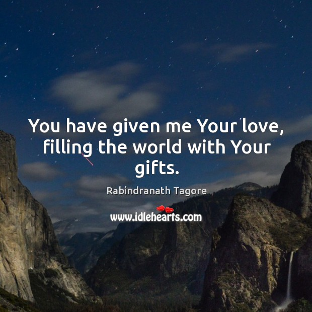Image, You have given me Your love, filling the world with Your gifts.