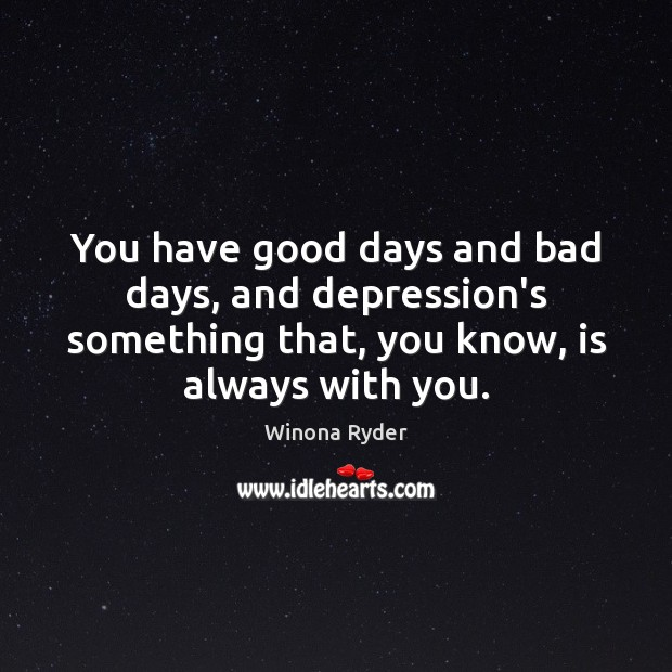Image, You have good days and bad days, and depression's something that, you