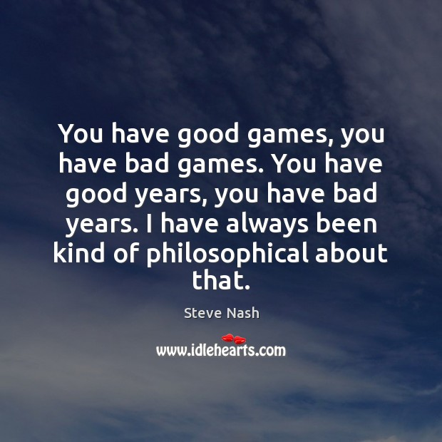 Image, You have good games, you have bad games. You have good years,