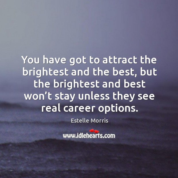 You have got to attract the brightest and the best Image