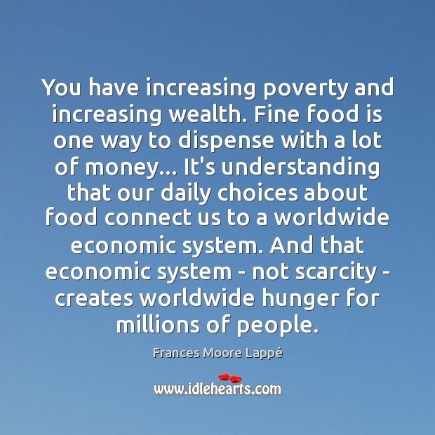 You have increasing poverty and increasing wealth. Fine food is one way Image