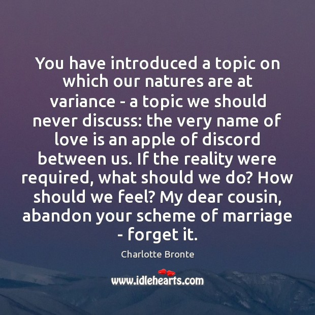 You have introduced a topic on which our natures are at variance Image