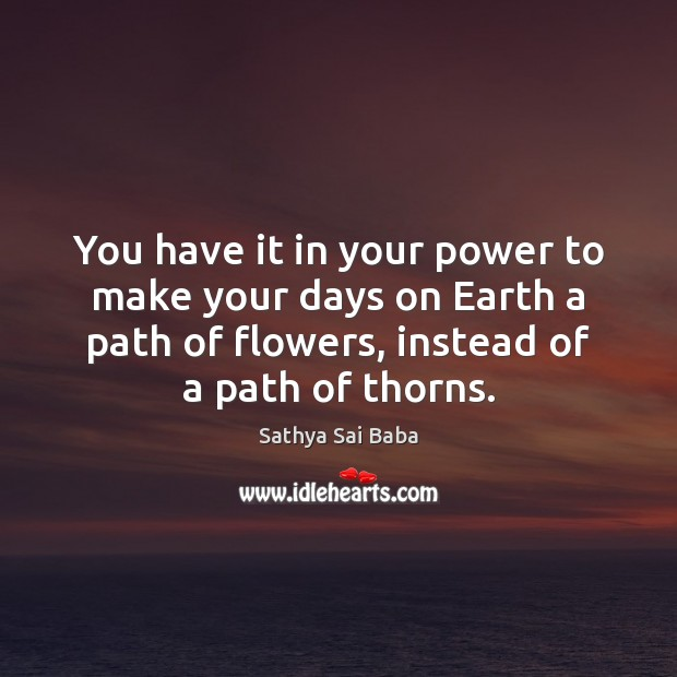 You have it in your power to make your days on Earth Image