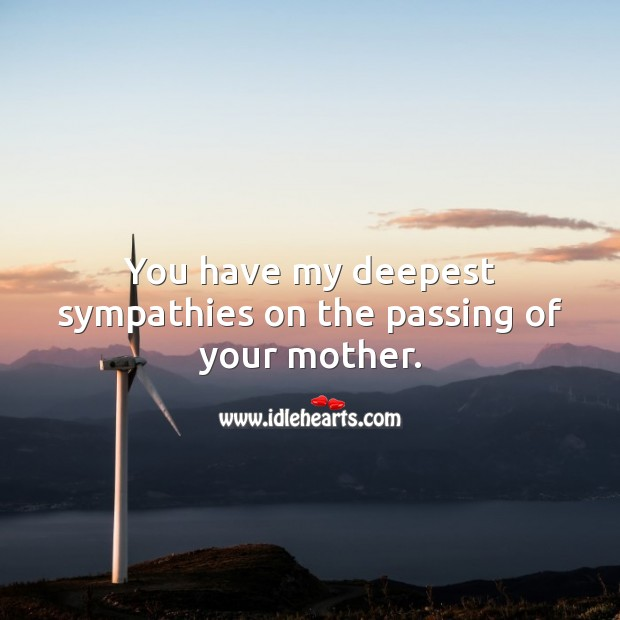 You have my deepest sympathies on the passing of your mother. Sympathy Messages for Loss of Mother Image