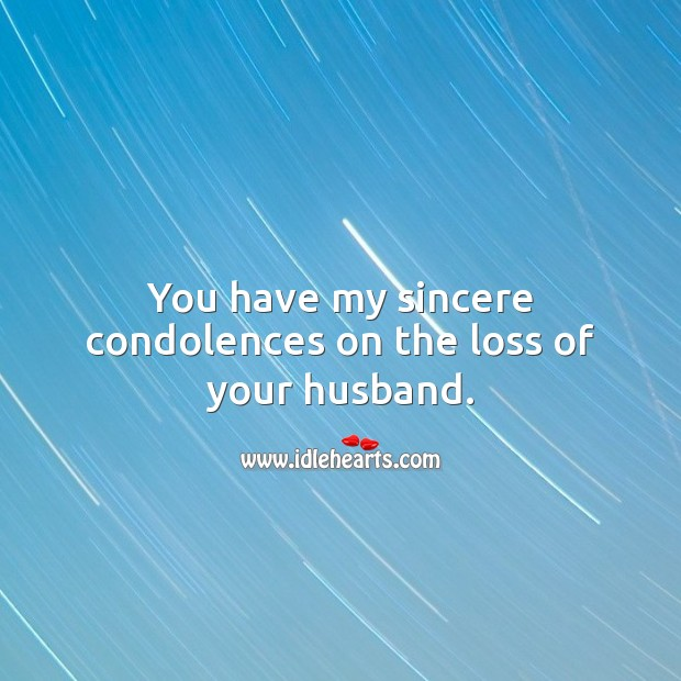You have my sincere condolences on the loss of your husband. Sympathy Messages for Loss of Husband Image
