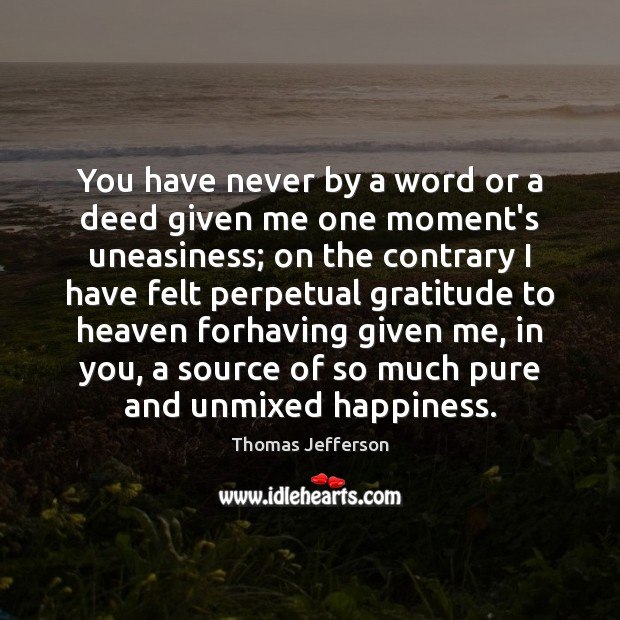 You have never by a word or a deed given me one Thomas Jefferson Picture Quote