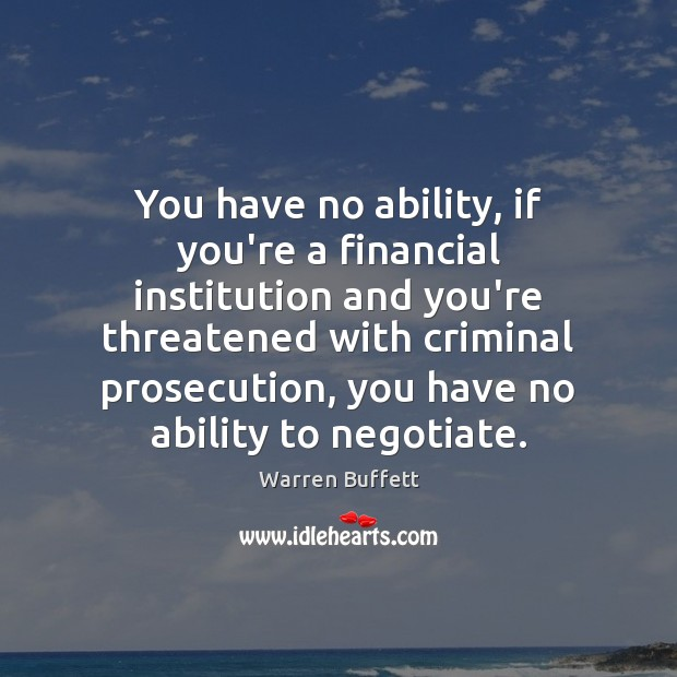 You have no ability, if you're a financial institution and you're threatened Image